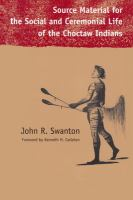 Source Material for the Social and Ceremonial Life of the Choctaw Indians
