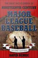 The Great Encyclopedia of Nineteenth Century Major League Baseball