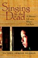 Singing to the Dead: A Missioner's Life Among Refugees From Burma