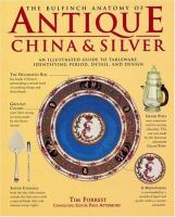 The Bulfinch Anatomy of Antique China & Silver