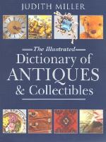 The Illustrated Dictionary of Antiques & Collectibles