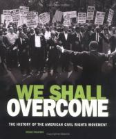 We shall overcome : the history of the American civil rights movement