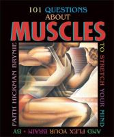 101 Questions About Muscles to Stretch your Mind and Flex your Brain