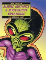 How to Draw Aliens, Mutants & Mysterious Creatures