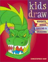 Kids Draw Knights, Kings, Queens & Dragons