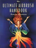 The Ultimate Airbrush Handbook