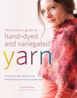 The Knitter's Guide to Hand-dyed and Variegated Yarn