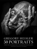50 Portraits : Stories and Techniques From A Photographer's Photographer