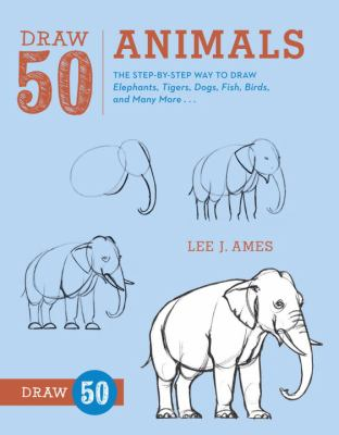 Draw 50 Animals: The Step-by-Step Way to Draw Elephants, Tigers, Dogs, Fish, Birds, and Many More(book-cover)