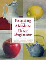 Painting for the Absolute and Utter Beginner book cover