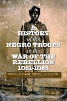 A History of the Negro Troops in the War of the Rebellion, 1861-1865