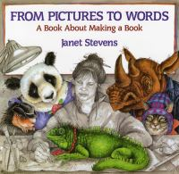 From Pictures To Words : A Book About Making A Book  / Written And Illustrated By Janet Stevens