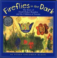Fireflies in the dark : the story of Friedl Dicker-Brandeis and the children of Terezin