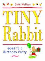 Tiny Rabbit Goes to A Birthday Party