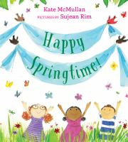 Happy springtime!1 volume (unpaged) : color illustrations ; 26 cm.