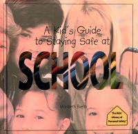 A Kid's Guide to Staying Safe at School