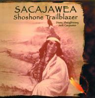 Sacajawea, Shoshone Trailblazer