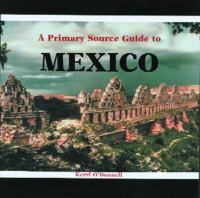 A Primary Source Guide to Mexico