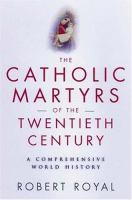 The Catholic Martyrs of the Twentieth Century