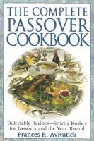 The Complete Passover Cookbook / Frances R. AvRutick