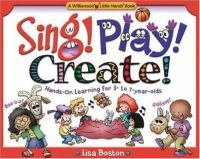 Sing! Play! Create!