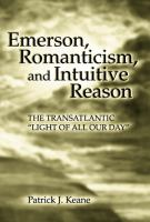 Emerson, Romanticism, and Intuitive Reason