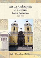 Art and Architecture of Viceregal Latin America, 1521-1821