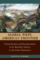 Global West, American Frontier: Travel, Empire and Exceptionalism form Manifest Destiny to the Great Depression