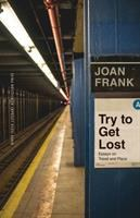 Try to get lost : essays on travel and placexxi, 182 pages ; 22 cm.