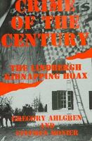Crime Of The Century The Lindbergh Kidnapping Hoax  / By Gregory Ahlgren & Stephen Monier