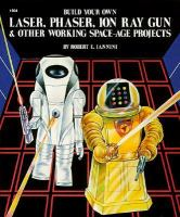 Build Your Own Laser, Phaser, Ion Ray Gun & Other Working Space- Age Projects