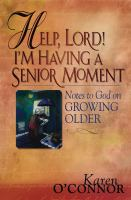 Help, Lord! I'm Having A Senior Moment