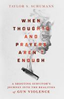 When Thoughts And Prayers Aren't Enough: A Shooting Survivor's Journey Into The Realities Of Gun Violence
