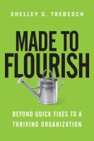 Made to Flourish Beyond Quick Fixes to A Thriving Organization