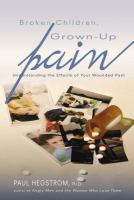 Broken children, grown-up pain : understanding the effects of your wounded past