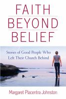 Faith Beyond Belief : Stories of Good People Who Left Their Church Behind