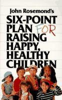 Six-point Plan For Raising Happy, Healthy Children