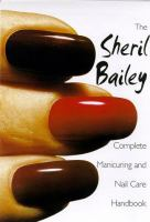 The Sheril Bailey Complete Manicuring and Nail Care Handbook