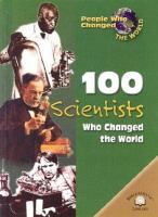 100 Scientists Who Changed the World
