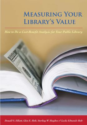 Measuring your librarys value  how to do a costbenefit analysis for your public library