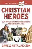 The Complete Book of Christian Heroes : Over 200 Stories of Courageous People Who Suffered for Jesus