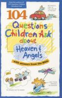 104 Questions Children Ask About Heaven & Angels