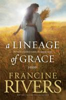 A lineage of grace : five stories of unlikely women who changed eternity