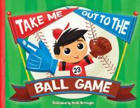 Take Me Out To The Ball Game [board Book]
