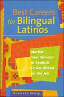Best careers for bilingual Latinos : market your fluency in Spanish to get ahead on the job