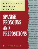 Practice Makes Perfect, Spanish Pronouns and Prepositions