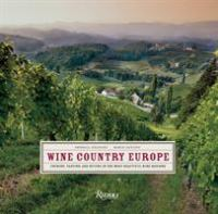 Wine Country Europe Touring, Tasting and Buying in the Most Beautiful Wine Regions