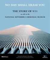 No day shall erase you : the story of 9/11 as told at the September 11 Museum