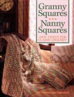 Granny Squares Nanny Squares: New Twists For Classic Crochet