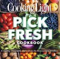 Cooking Light pick fresh cookbook : creating irresistable dishes from the best seasonal produce